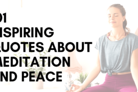 101 inspiring quotes about meditation and peace to uplift you, and bring you a sense of calm and well being to your life.